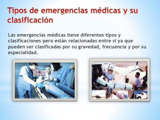 Un medio para determinar las emergencias médicas es la evaluación TRIAGE, que determina tiempos de respuesta y acción; TRI...