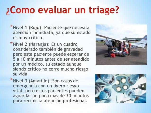*Nivel 4 (verde): Son casos en los cuales existe una urgencia por atención médica pero no pone en riesgo la vida del pacie...