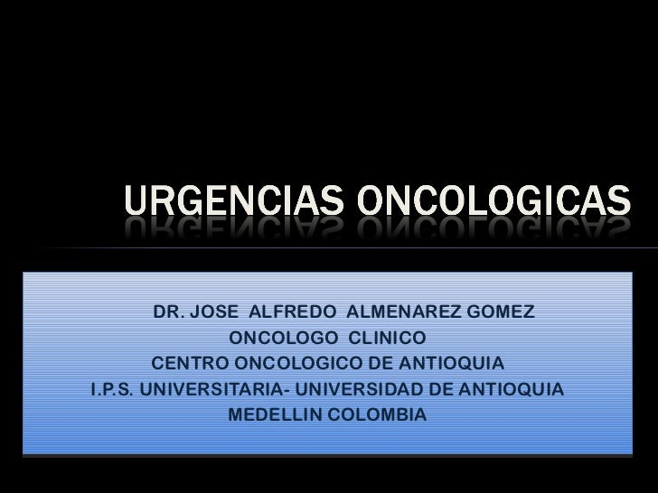 <ul><li>DR. JOSE  ALFREDO  ALMENAREZ GOMEZ </li></ul><ul><li>ONCOLOGO  CLINICO </li></ul><ul><li>CENTRO ONCOLOGICO DE ANTI...