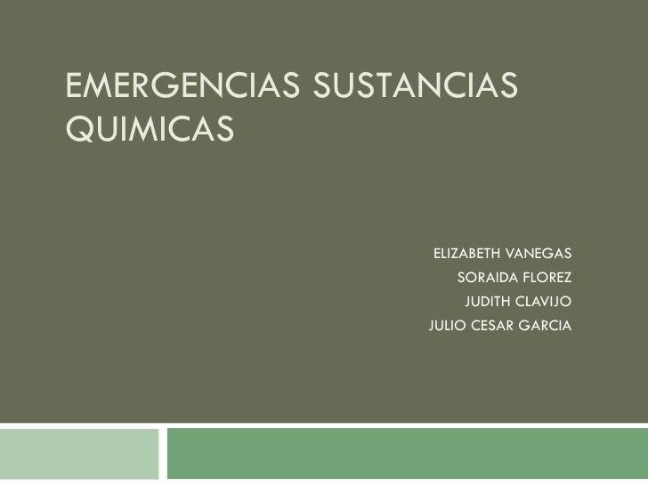 EMERGENCIAS SUSTANCIAS QUIMICAS ELIZABETH VANEGAS SORAIDA FLOREZ JUDITH CLAVIJO JULIO CESAR GARCIA