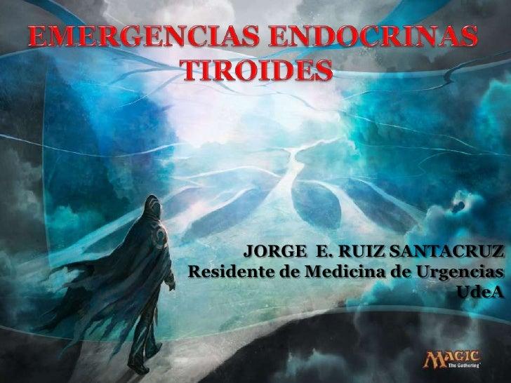 JORGE E. RUIZ SANTACRUZResidente de Medicina de Urgencias                             UdeA