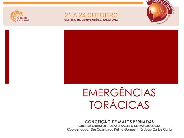 EMERGÊNCIAS  TORÁCICAS  CONCEIÇÃO DE MATOS PERNADAS  CLÍNICA GIRASSOL – DEPARTAMENTO DE IMAGIOLOGIA  Coordenação: Dra Cons...