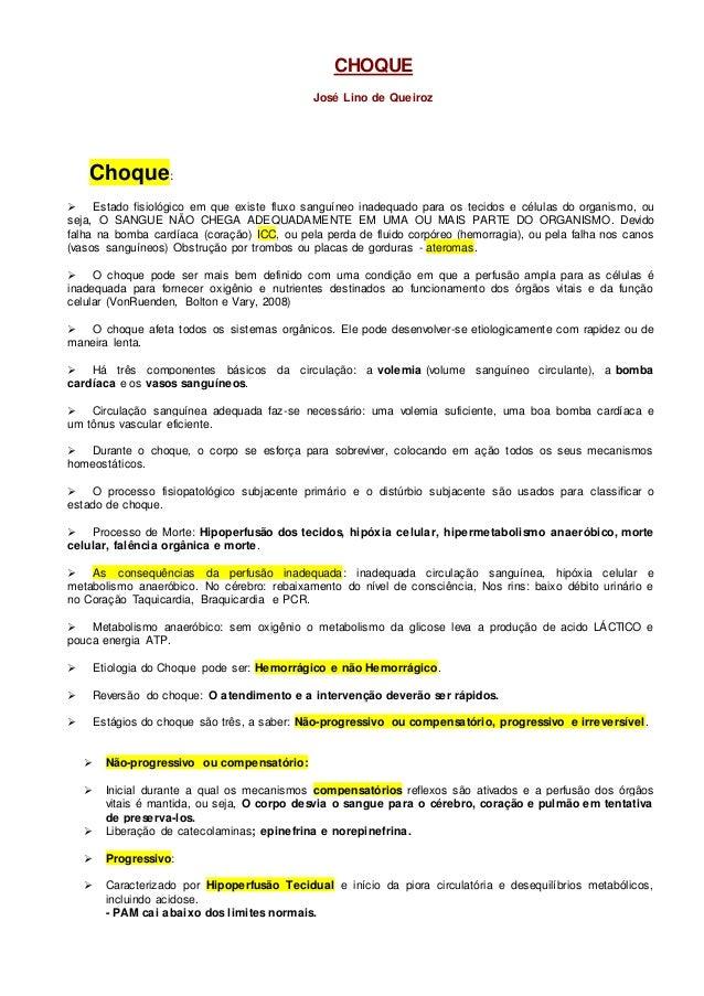 CHOQUE  José Lino de Queiroz  Choque:   Estado fisiológico em que existe fluxo sanguíneo inadequado para os tecidos e cél...
