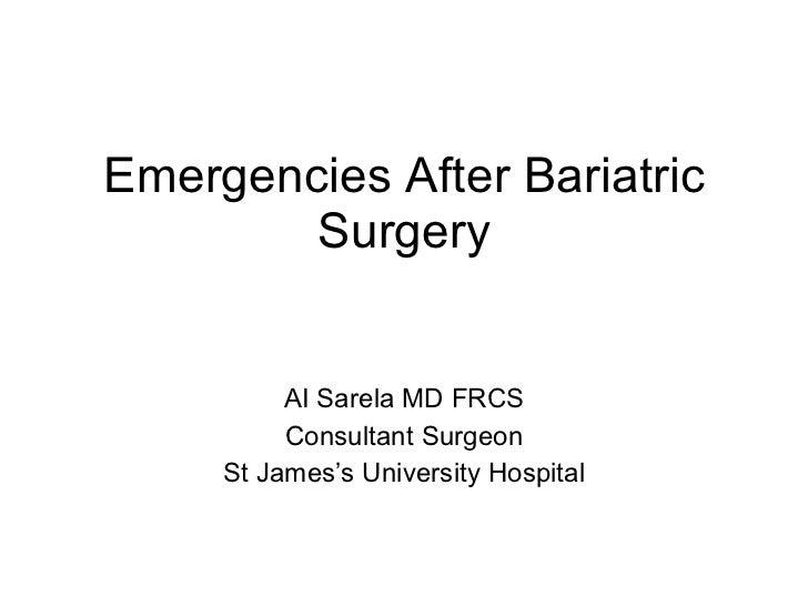 Emergencies After Bariatric Surgery AI Sarela MD FRCS Consultant Surgeon St James 's University Hospital