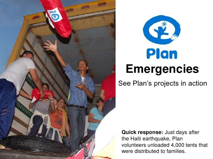 Emergencies<br />See Plan's projects in action<br />Quick response: Just days after the Haiti earthquake, Plan volunteers ...
