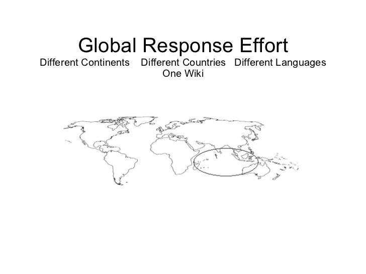 Global Response Effort Different Continents  Different Countries  Different Languages One Wiki