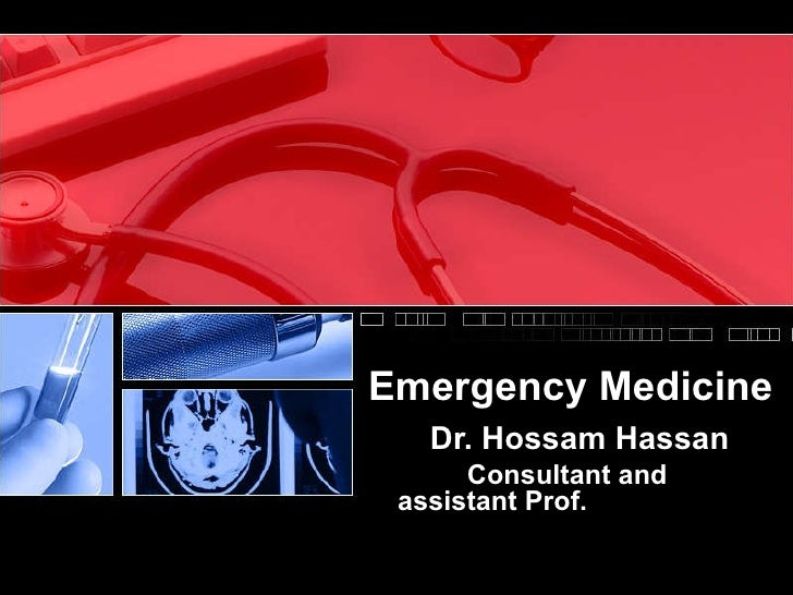 Emergency Medicine Dr. Hossam Hassan Consultant and assistant Prof.