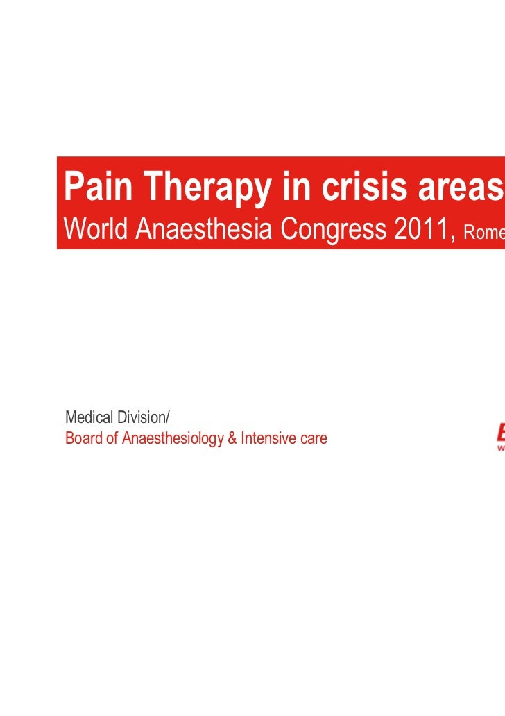 Pain Therapy in crisis areasWorld Anaesthesia Congress 2011, Rome 11-15 AprilMedical Division/Board of Anaesthesiology & I...