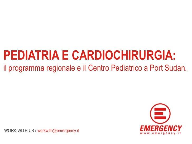 PEDIATRIA E CARDIOCHIRURGIA:il programma regionale e il Centro Pediatrico a Port Sudan.WORK WITH US / workwith@emergency.it