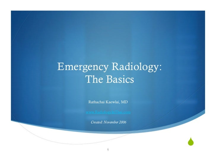 Emergency Radiology:      The Basics       Rathachai Kaewlai, MD       www.RadiologyInThai.com         Created: November 2...