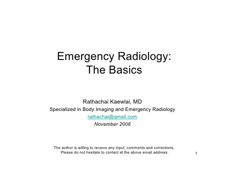 Emergency Radiology:        The Basics                   Rathachai Kaewlai, MD Specialized in Body Imaging and Emergency R...