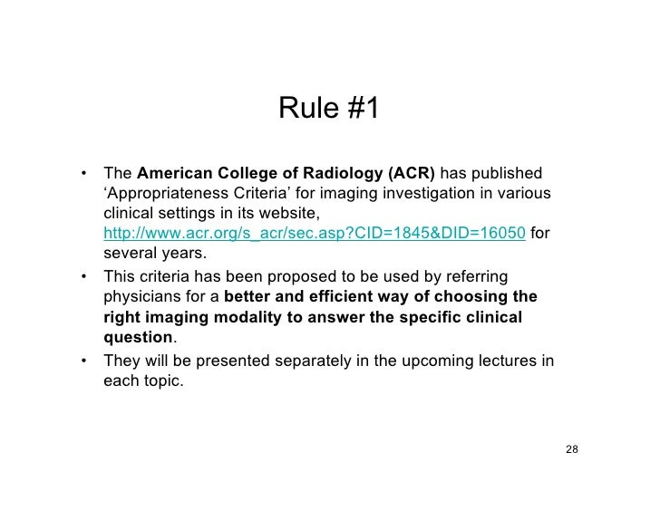 Rule #1  •   The American College of Radiology (ACR) has published     'Appropriateness Criteria' for imaging investigatio...
