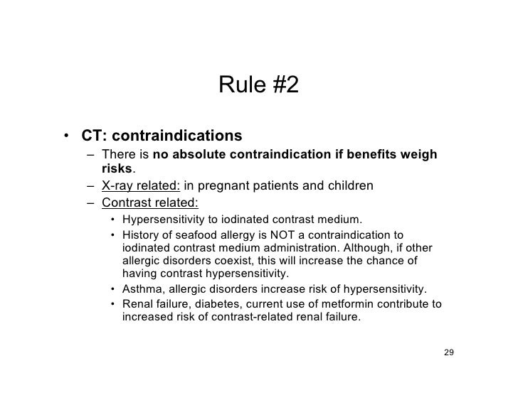 Rule #2  • CT: contraindications    – There is no absolute contraindication if benefits weigh      risks.    – X-ray relat...