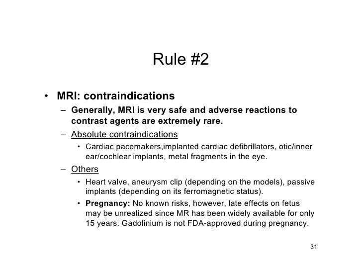 Rule #2  • MRI: contraindications    – Generally, MRI is very safe and adverse reactions to      contrast agents are extre...