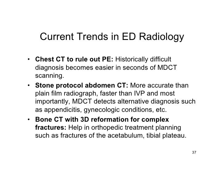 Current Trends in ED Radiology  • Chest CT to rule out PE: Historically difficult   diagnosis becomes easier in seconds of...