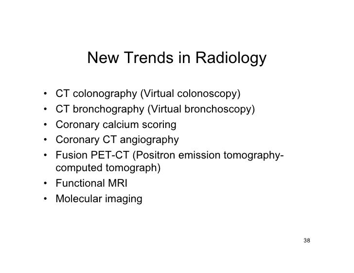 New Trends in Radiology  • CT colonography (Virtual colonoscopy) • CT bronchography (Virtual bronchoscopy) • Coronary calc...