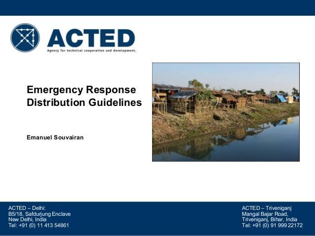 Emergency Response Distribution Guidelines Emanuel Souvairan  ACTED – Delhi: B5/18, Safdurjung Enclave New Delhi, India Te...