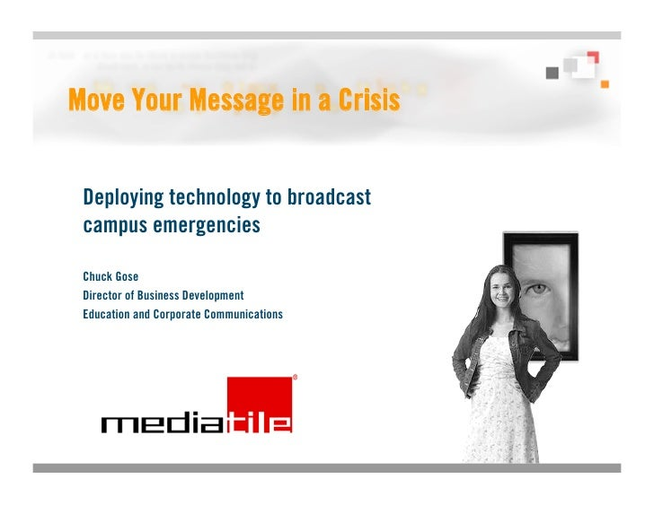 Move Your Message in a Crisis    Deploying technology to broadcast  campus emergencies   Chuck Gose  Director of Business ...