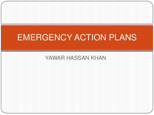 EMERGENCY ACTION PLANS     YAWAR HASSAN KHAN