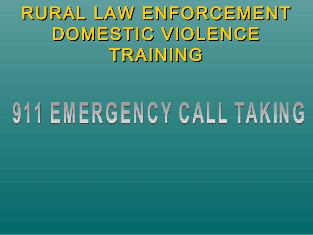 RURAL LAW ENFORCEMENTRURAL LAW ENFORCEMENTDOMESTIC VIOLENCEDOMESTIC VIOLENCETRAININGTRAINING