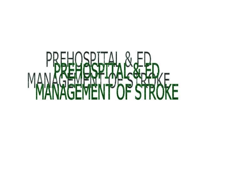 PREHOSPITAL & ED MANAGEMENT OF STROKE