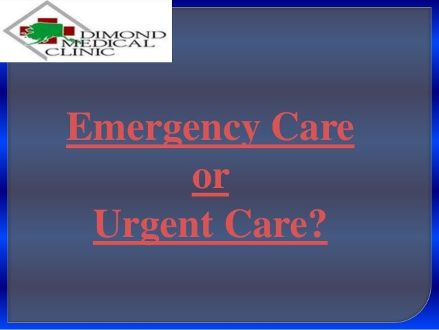 Emergency Care or Urgent Care?