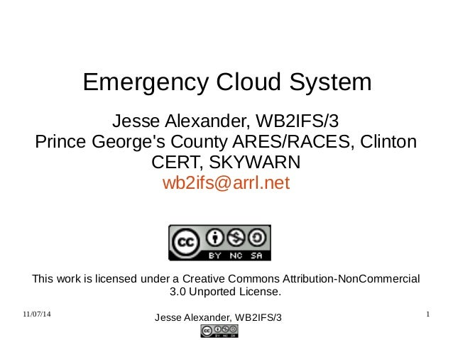 Emergency Cloud System  Jesse Alexander, WB2IFS/3  Prince George's County ARES/RACES, Clinton  CERT, SKYWARN  wb2ifs@arrl....