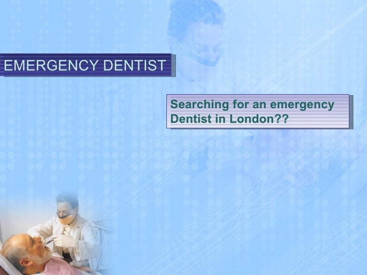 EMERGENCY DENTIST Searching for an emergency Dentist in London??