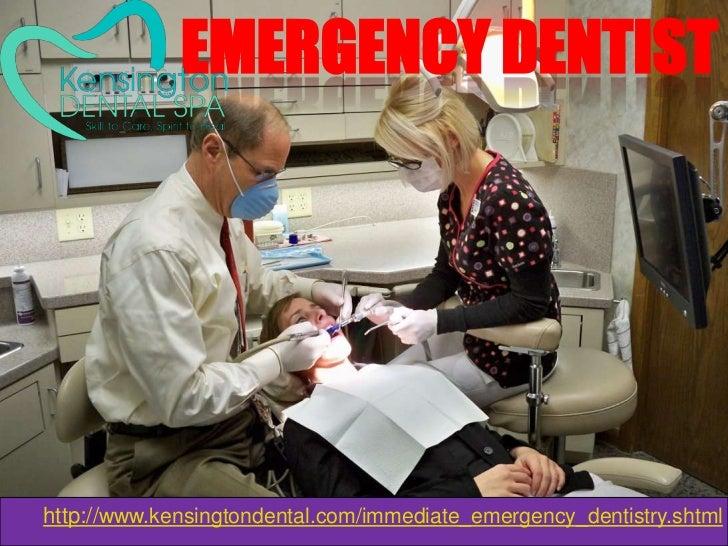 EMERGENCY DENTISThttp://www.kensingtondental.com/immediate_emergency_dentistry.shtml