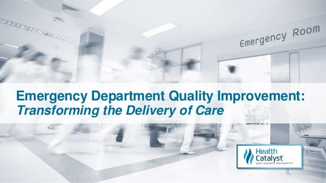 Emergency Department Quality Improvement: Transforming the Delivery of Care