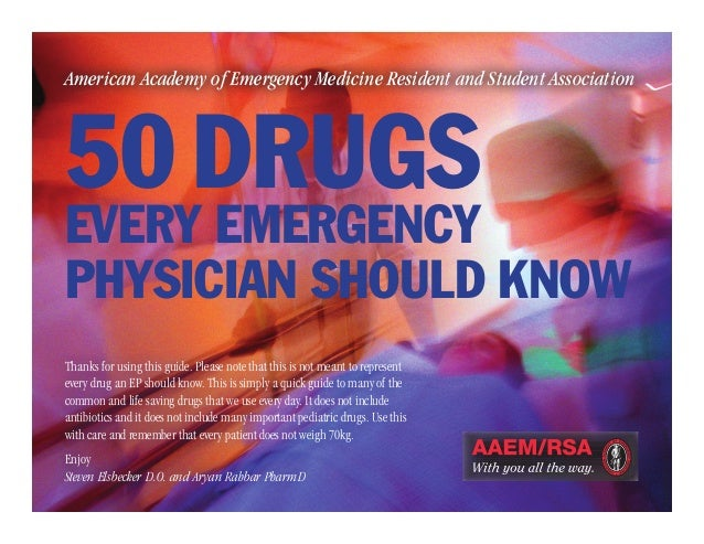 American Academy of Emergency Medicine Resident and Student Association 50DRUGS EVERY EMERGENCY PHYSICIAN SHOULD KNOW Tha...