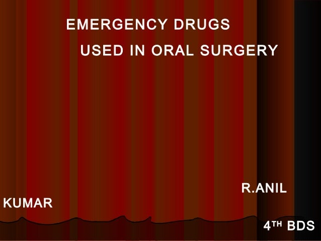 EMERGENCY DRUGS USED IN ORAL SURGERY  KUMAR  R.ANIL 4 TH BDS