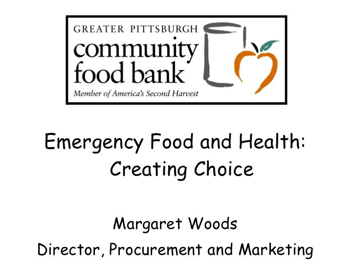 <ul><li>Emergency Food and Health: Creating Choice </li></ul><ul><li>Margaret Woods </li></ul><ul><li>Director, Procuremen...