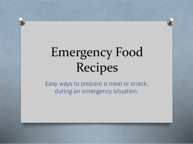 Emergency Food Recipes Easy ways to prepare a meal or snack, during an emergency situation.