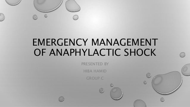 EMERGENCY MANAGEMENT OF ANAPHYLACTIC SHOCK PRESENTED BY HIBA HAMID GROUP C