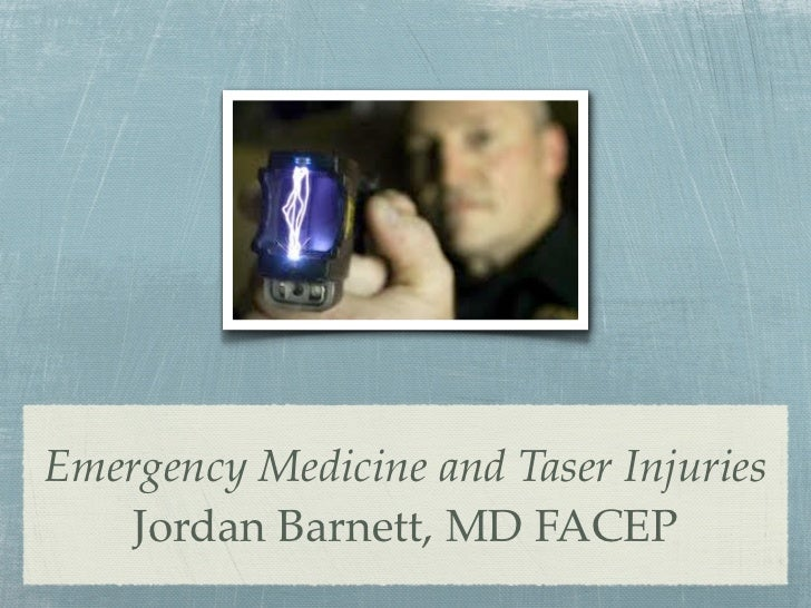 Emergency Medicine and Taser Injuries    Jordan Barnett, MD FACEP