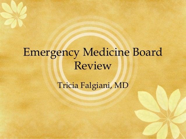 Emergency Medicine Board Review Tricia Falgiani, MD