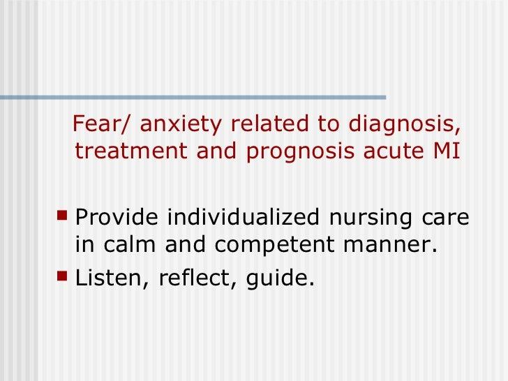<ul><li>Fear/ anxiety related to diagnosis, treatment and prognosis acute MI </li></ul><ul><li>Provide individualized nurs...
