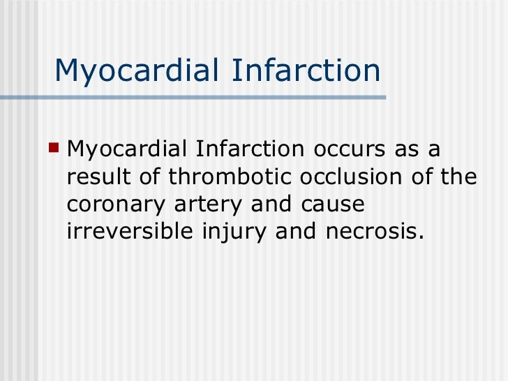Myocardial Infarction <ul><li>Myocardial Infarction occurs as a result of thrombotic occlusion of the coronary artery and ...