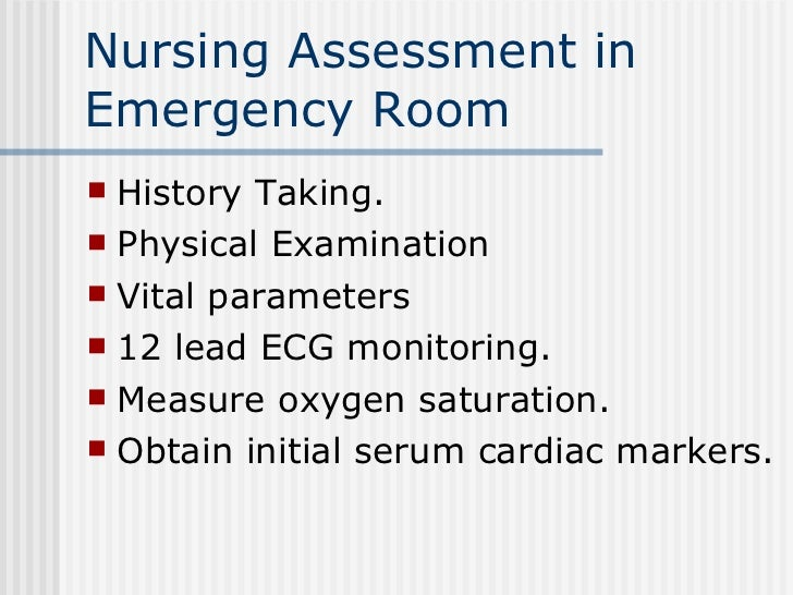 Nursing Assessment in Emergency Room <ul><li>History Taking. </li></ul><ul><li>Physical Examination </li></ul><ul><li>Vita...