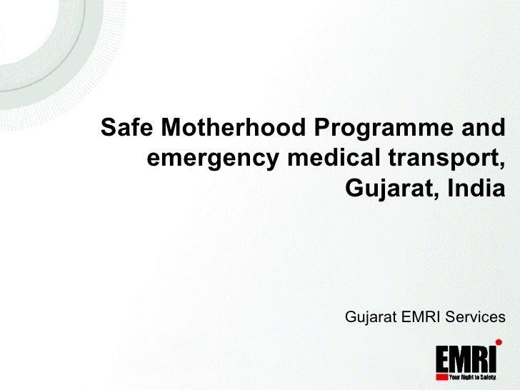 Safe Motherhood Programme and emergency medical transport, Gujarat, India Gujarat EMRI Services
