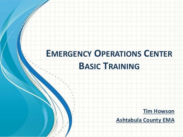 EMERGENCY OPERATIONS CENTER BASIC TRAINING Tim Howson Ashtabula County EMA