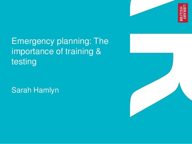 Emergency planning: The importance of training & testing Sarah Hamlyn