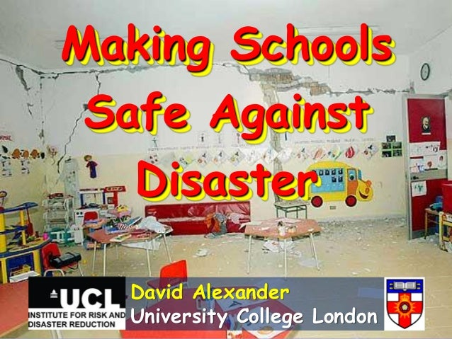 Making Schools Safe Against Disaster David Alexander University College London