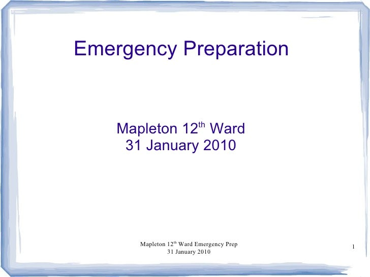 Emergency Preparation       Mapleton 12th Ward      31 January 2010            Mapleton 12th Ward Emergency Prep   1      ...