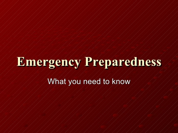 Emergency Preparedness   What you need to know
