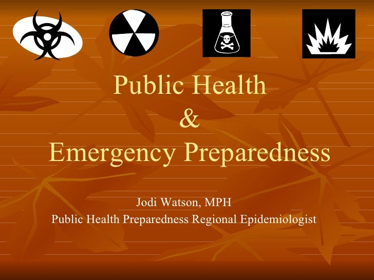 Public Health & Emergency Preparedness Jodi Watson, MPH Public Health Preparedness Regional Epidemiologist