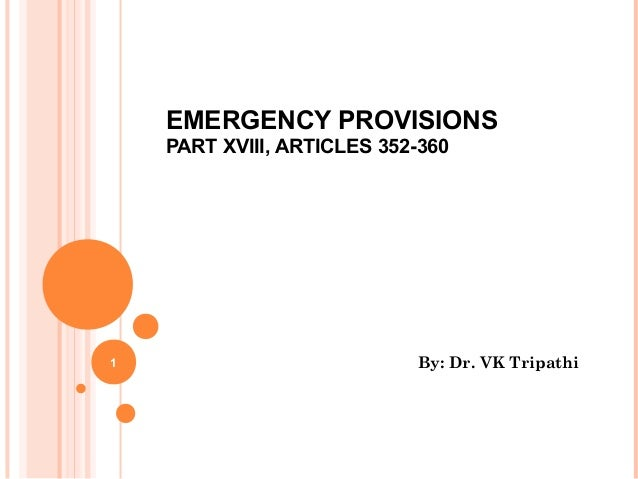 EMERGENCY PROVISIONS PART XVIII, ARTICLES 352-360 By: Dr. VK Tripathi1