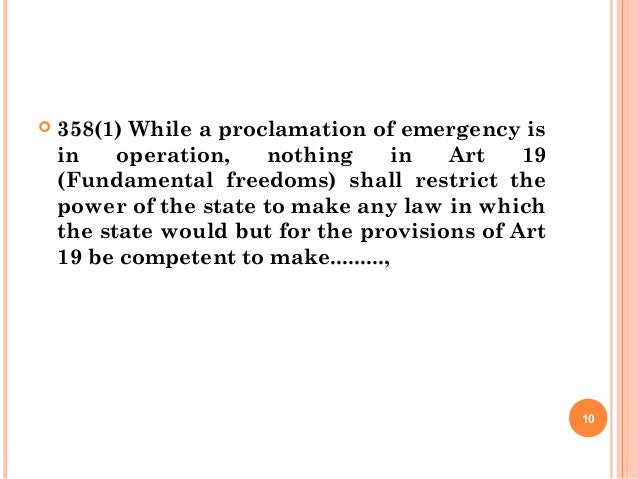  358(1) While a proclamation of emergency is in operation, nothing in Art 19 (Fundamental freedoms) shall restrict the po...