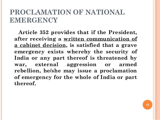 PROCLAMATION OF NATIONAL EMERGENCY Article 352 provides that if the President, after receiving a written communication of ...